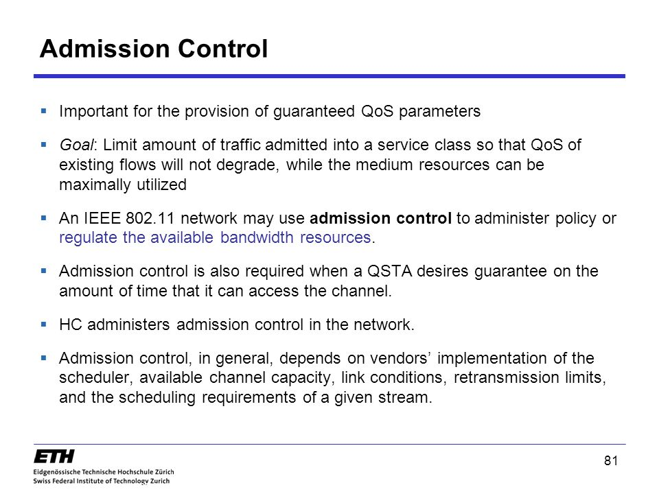 Admission Control Important for the provision of guaranteed QoS parameters.