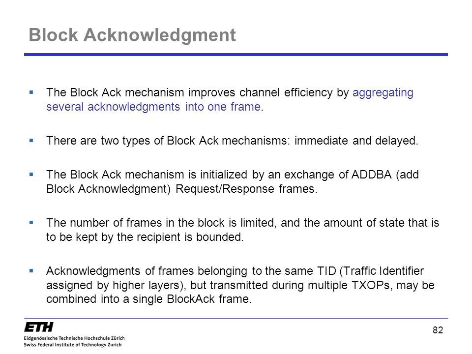Block Acknowledgment The Block Ack mechanism improves channel efficiency by aggregating several acknowledgments into one frame.