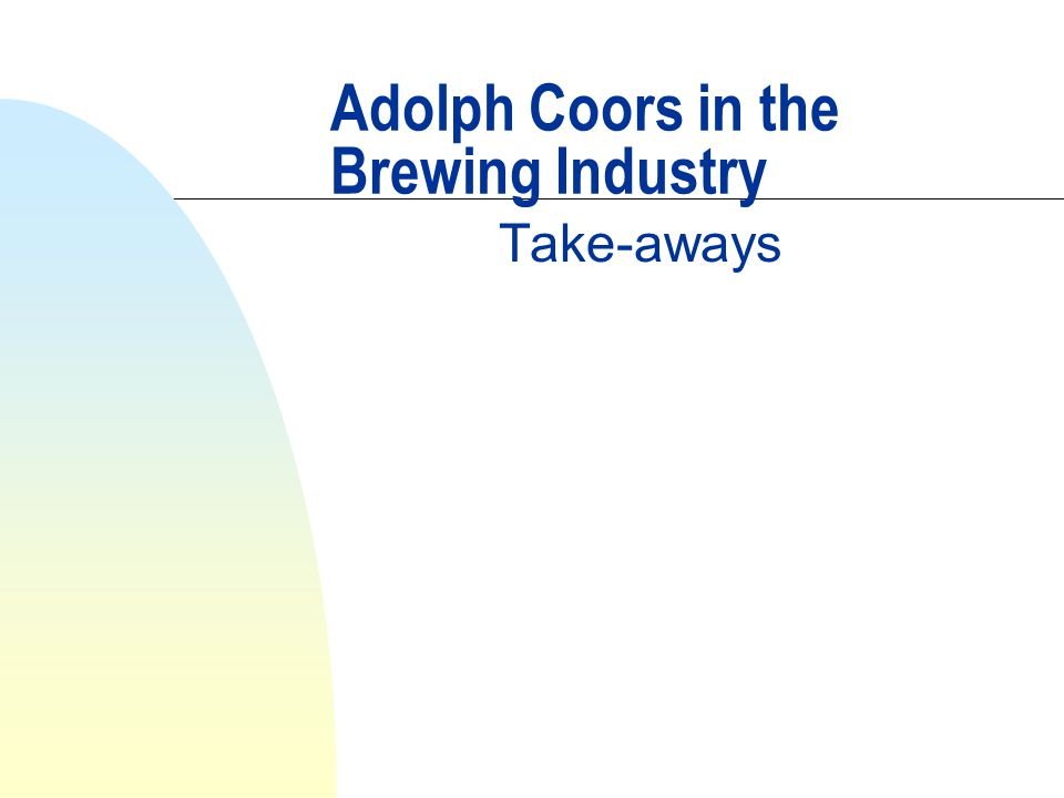 adolph coors in the brewing industry case study