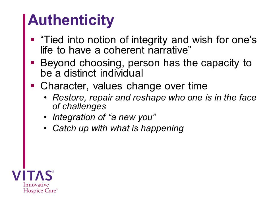 Authenticity Tied into notion of integrity and wish for one's life to have a coherent narrative