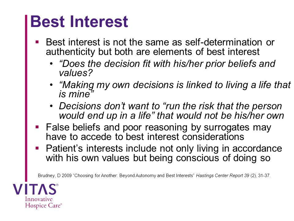 Best Interest Best interest is not the same as self-determination or authenticity but both are elements of best interest.