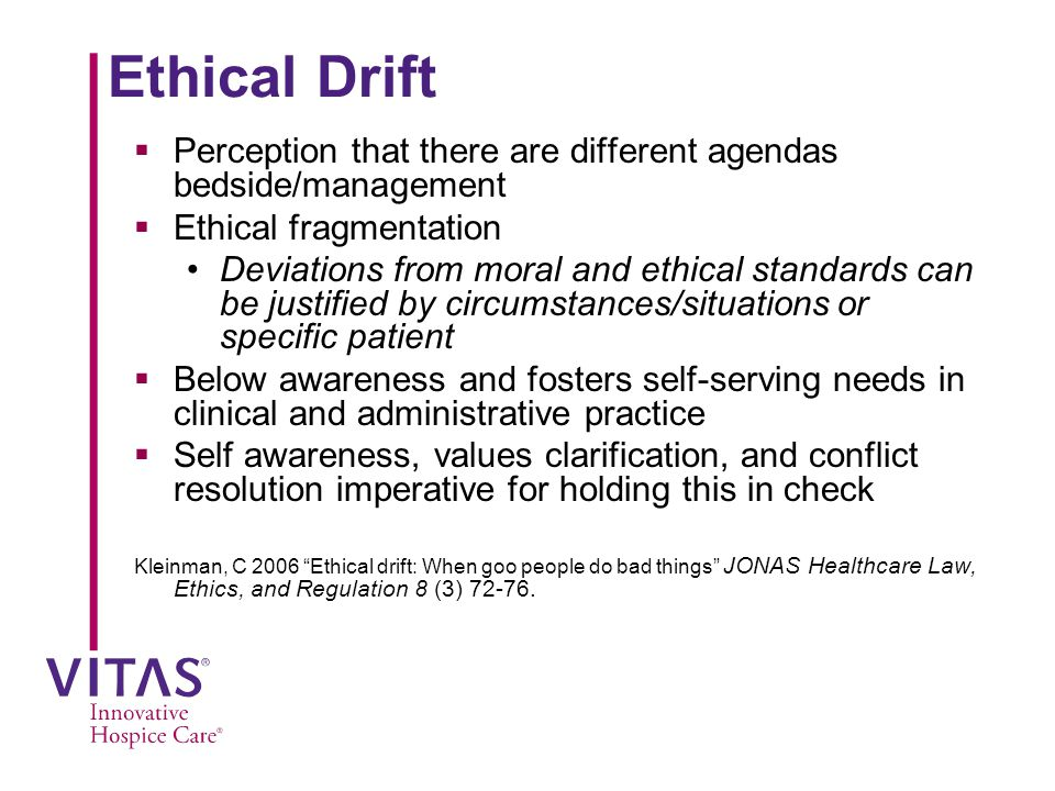 Ethical Drift Perception that there are different agendas bedside/management. Ethical fragmentation.