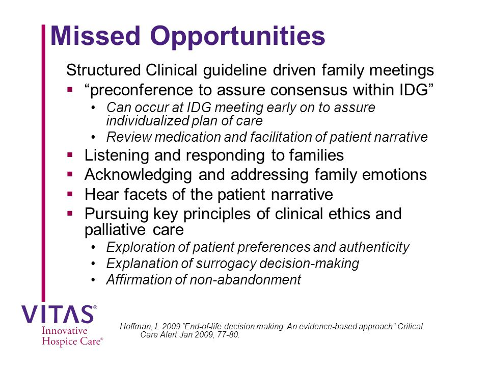 Missed Opportunities Structured Clinical guideline driven family meetings. preconference to assure consensus within IDG