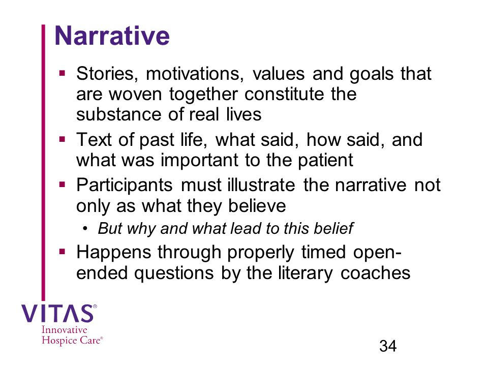 Narrative Stories, motivations, values and goals that are woven together constitute the substance of real lives.