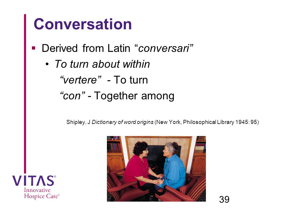 Conversation Derived from Latin conversari To turn about within