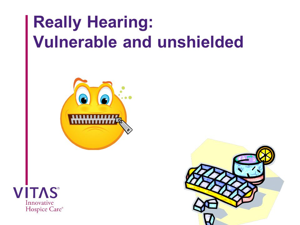 Really Hearing: Vulnerable and unshielded