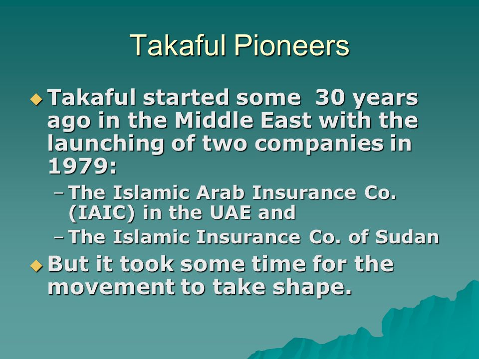 Takaful Pioneers Takaful started some 30 years ago in the Middle East with the launching of two companies in 1979: