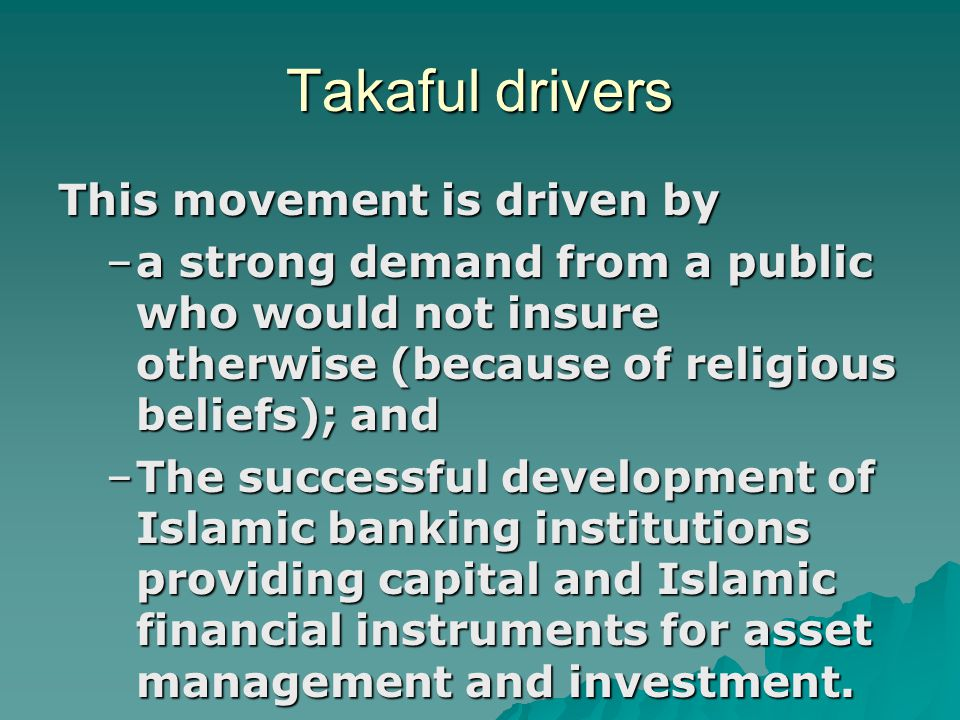 Takaful drivers This movement is driven by