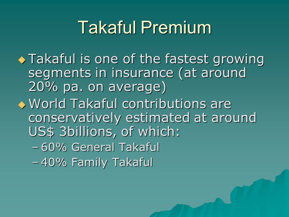 Takaful Premium Takaful is one of the fastest growing segments in insurance (at around 20% pa. on average)
