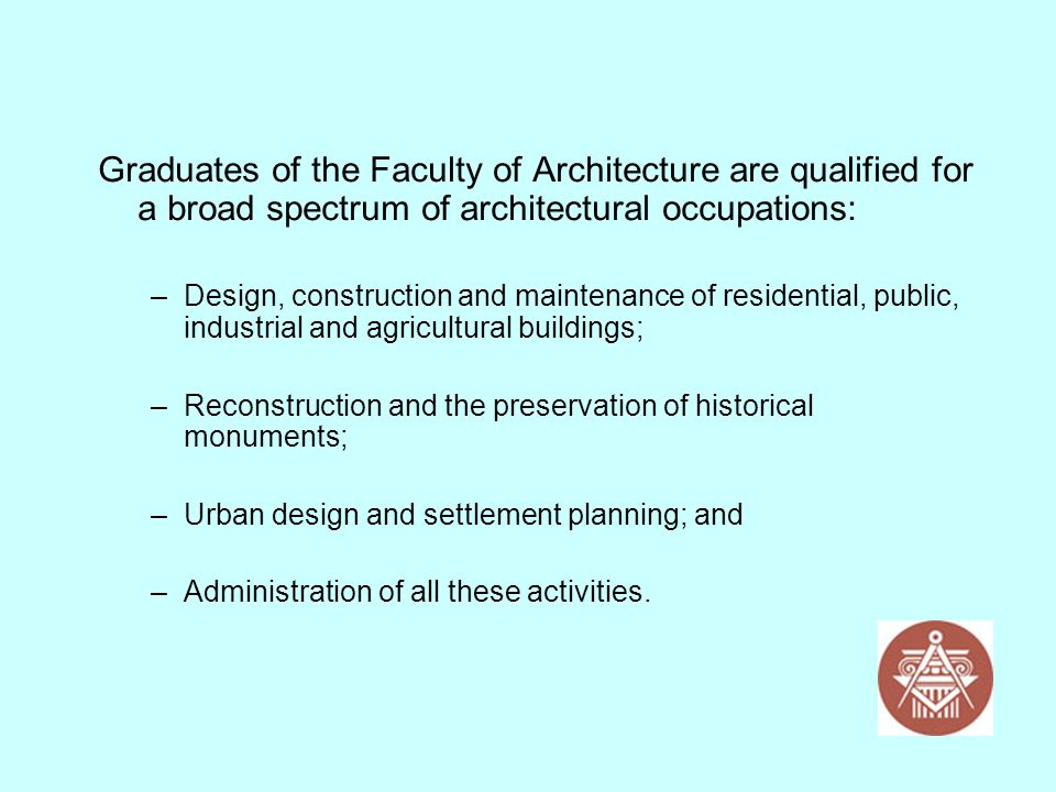 Graduates of the Faculty of Architecture are qualified for a broad spectrum of architectural occupations: