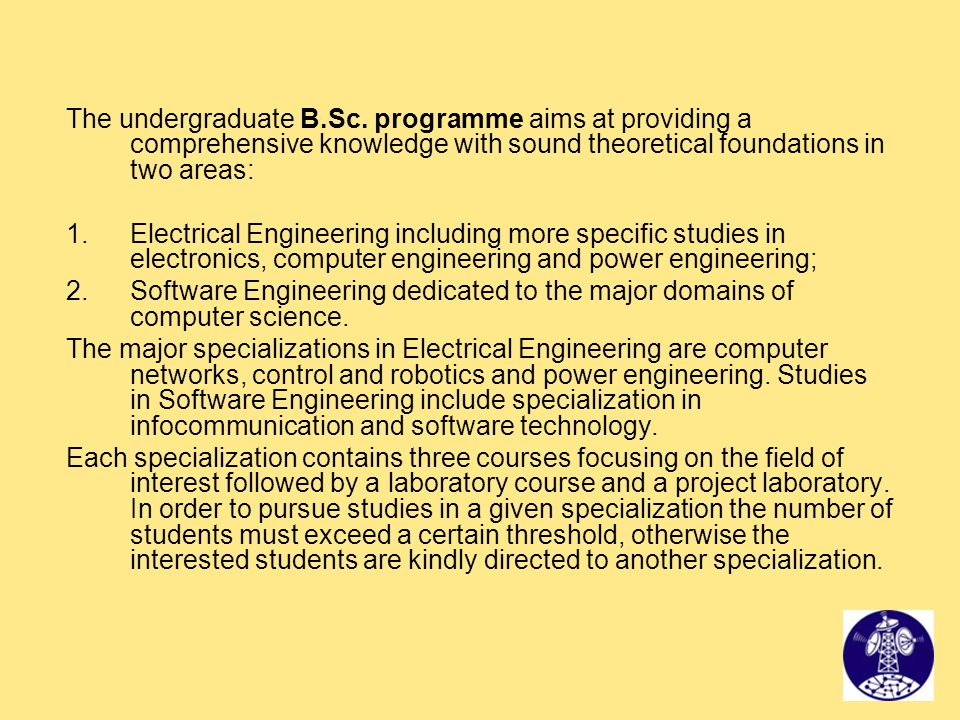 The undergraduate B.Sc. programme aims at providing a comprehensive knowledge with sound theoretical foundations in two areas:
