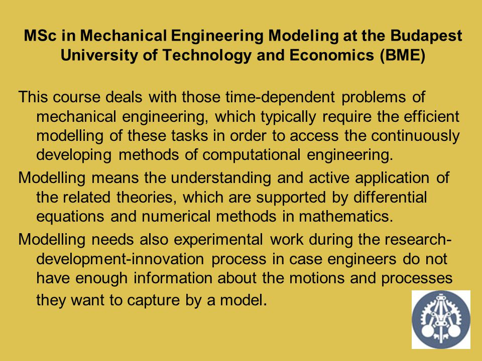 MSc in Mechanical Engineering Modeling at the Budapest University of Technology and Economics (BME)