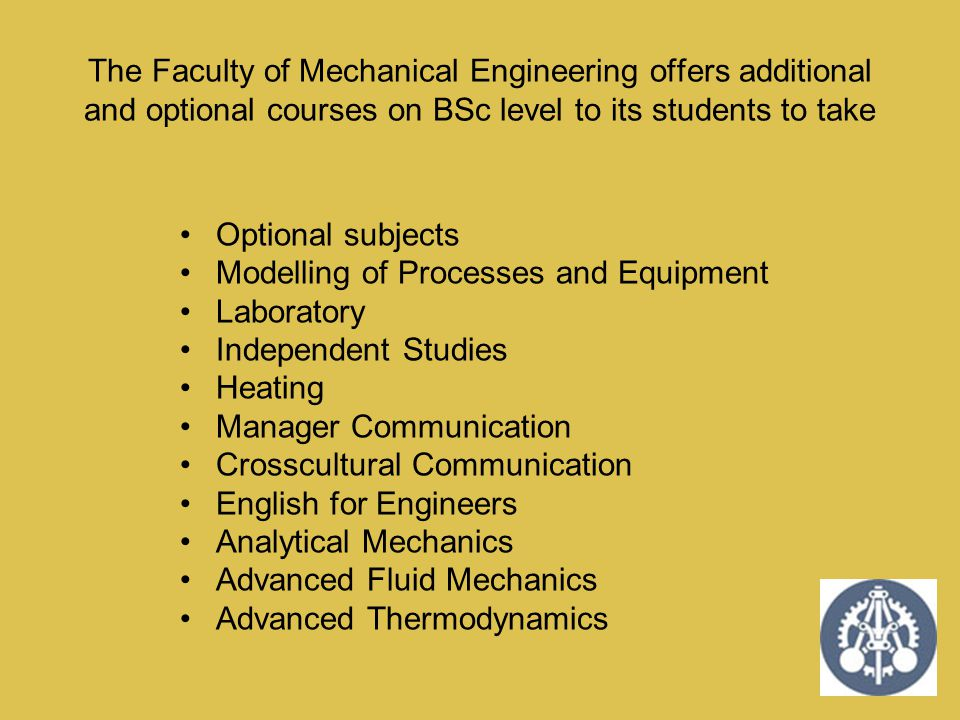 The Faculty of Mechanical Engineering offers additional and optional courses on BSc level to its students to take