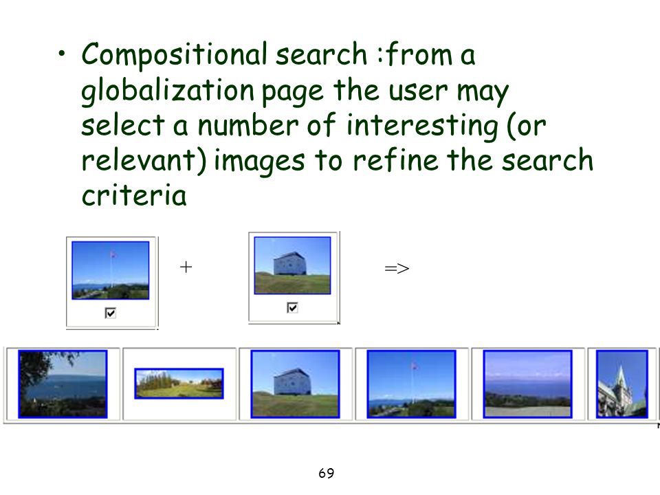 Compositional search :from a globalization page the user may select a number of interesting (or relevant) images to refine the search criteria