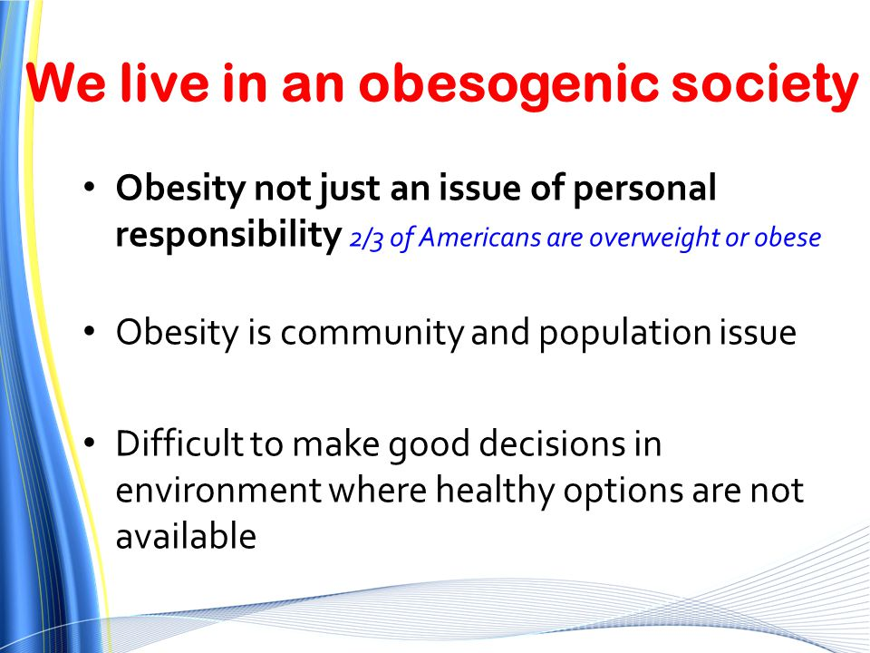 We live in an obesogenic society