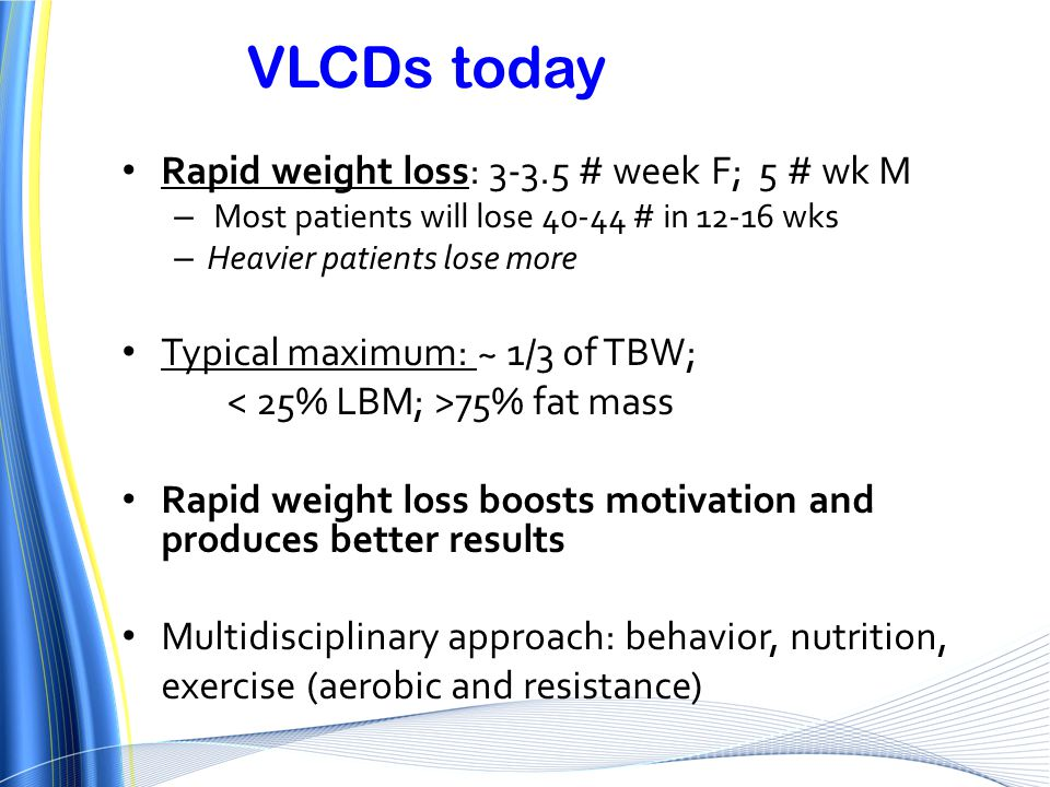 VLCDs today Rapid weight loss: 3-3.5 # week F; 5 # wk M