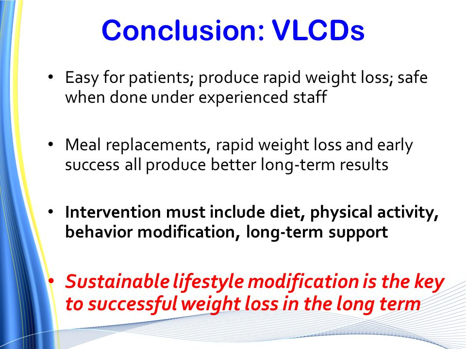 Conclusion: VLCDs Easy for patients; produce rapid weight loss; safe when done under experienced staff.