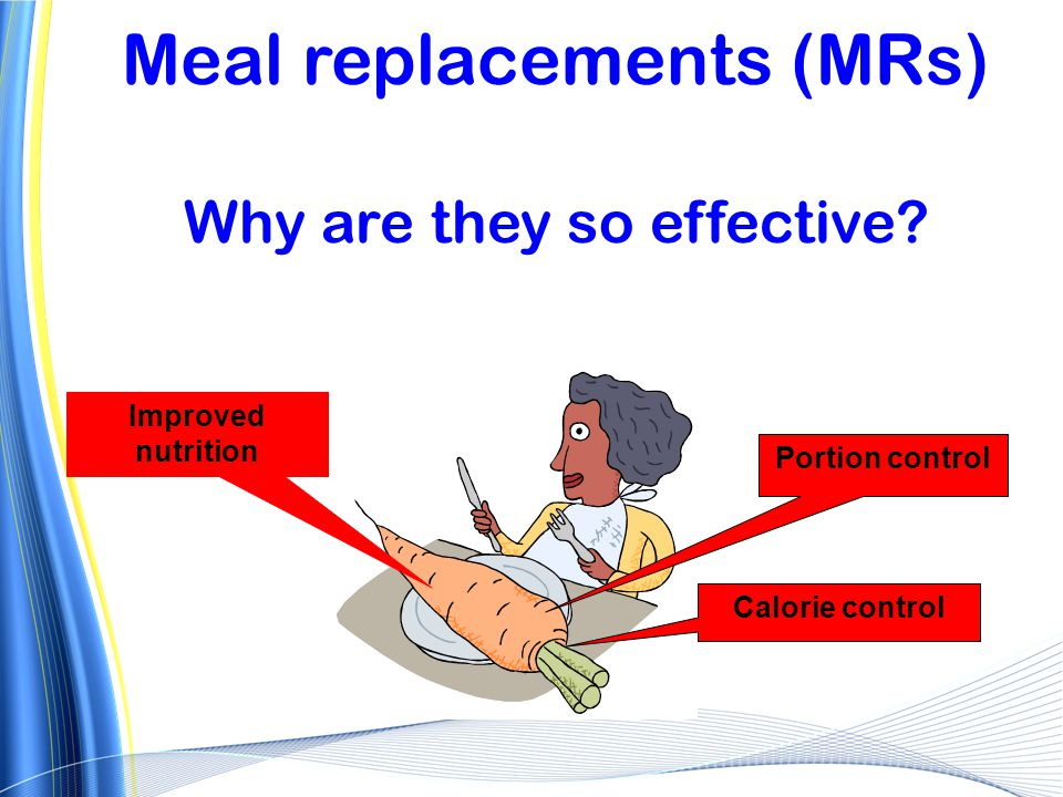 Meal replacements (MRs) Why are they so effective