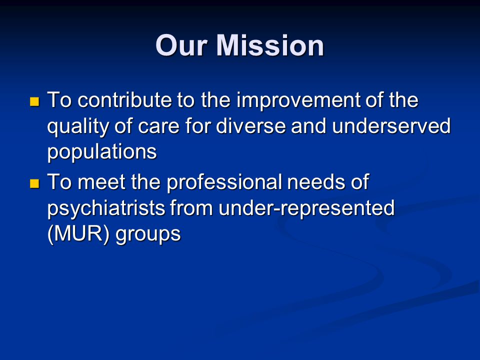 Our Mission To contribute to the improvement of the quality of care for diverse and underserved populations.