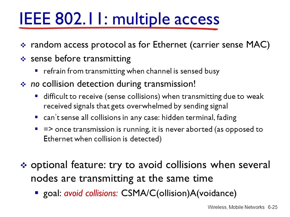 IEEE 802.11: multiple access random access protocol as for Ethernet (carrier sense MAC) sense before transmitting.