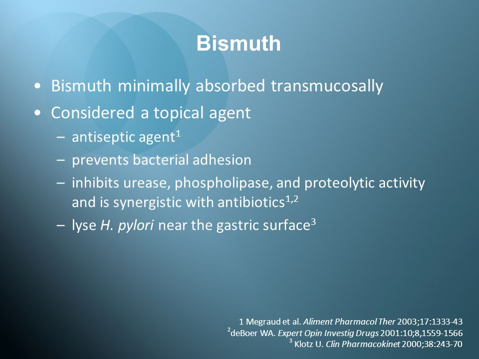 Bismuth Bismuth minimally absorbed transmucosally