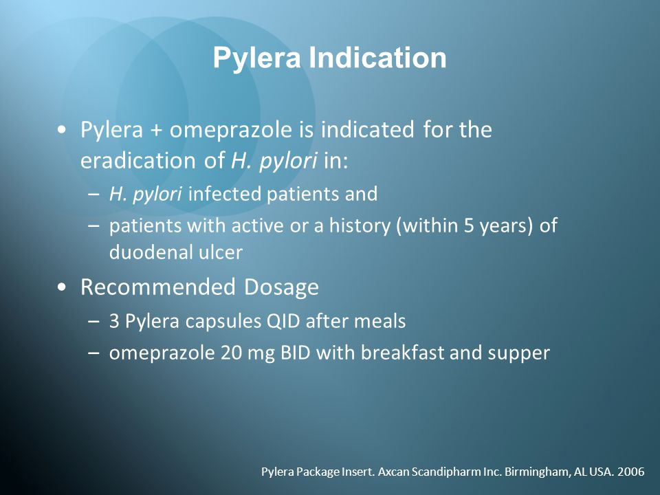 Pylera Indication Pylera + omeprazole is indicated for the eradication of H. pylori in: H. pylori infected patients and.