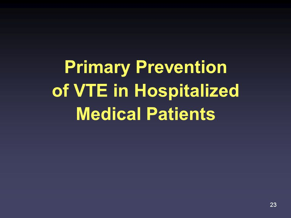 Primary Prevention of VTE in Hospitalized Medical Patients