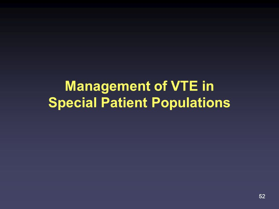 Management of VTE in Special Patient Populations