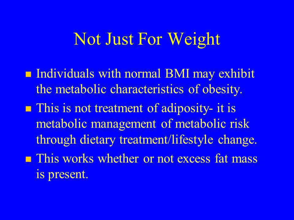 Not Just For Weight Individuals with normal BMI may exhibit the metabolic characteristics of obesity.