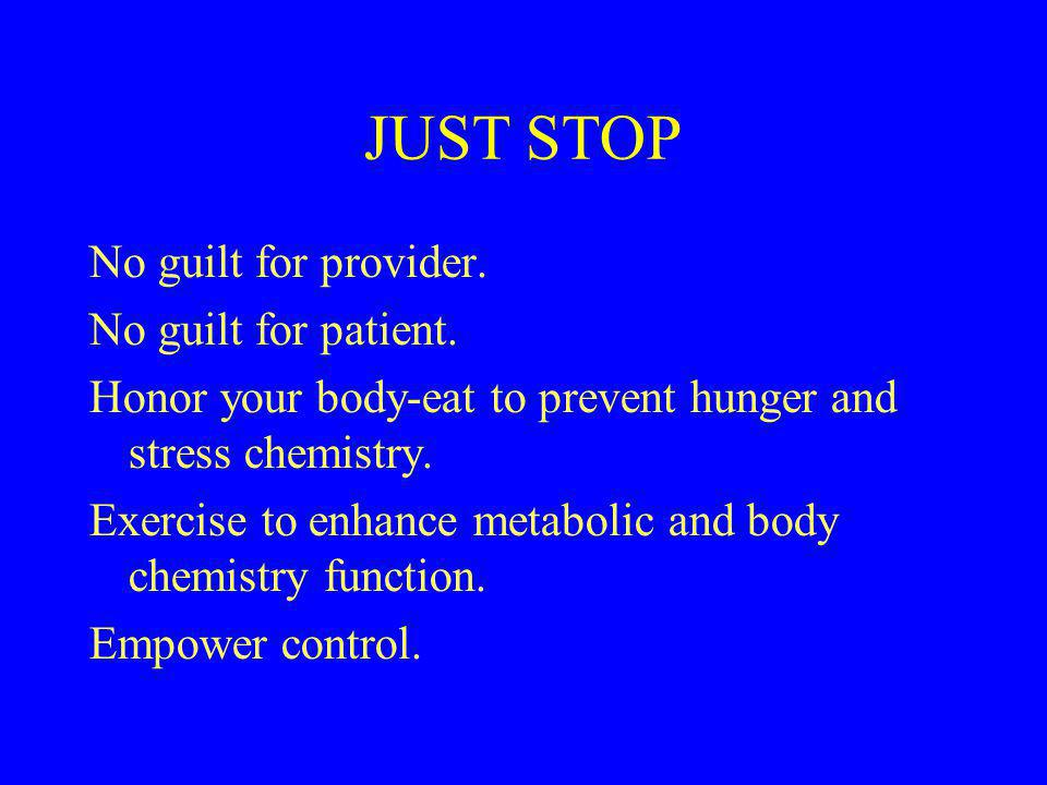 JUST STOP No guilt for provider. No guilt for patient.