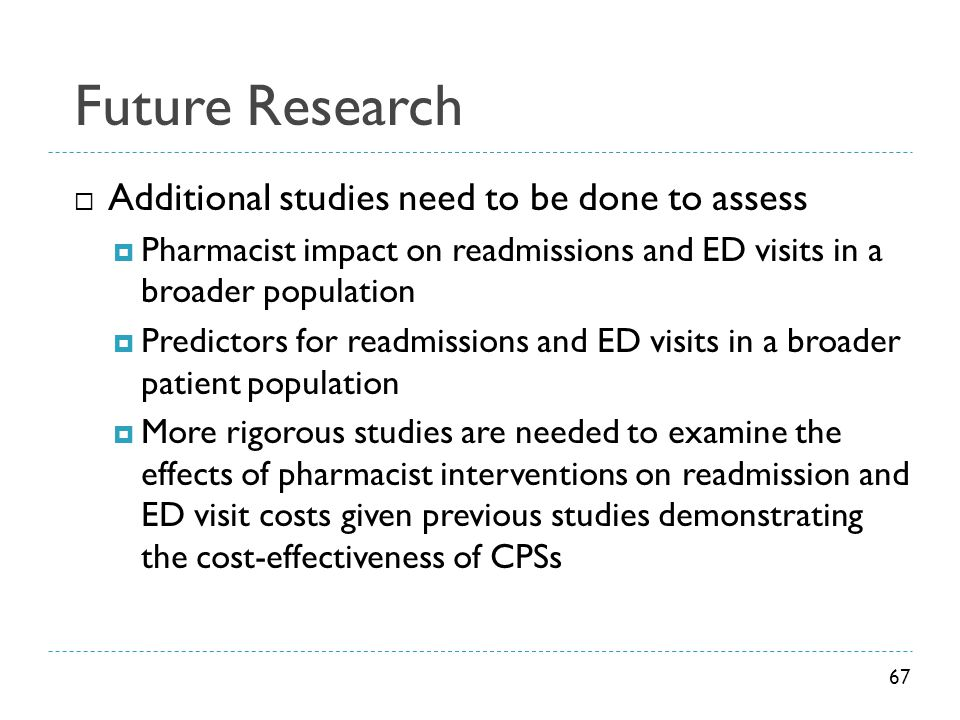 Future Research Additional studies need to be done to assess