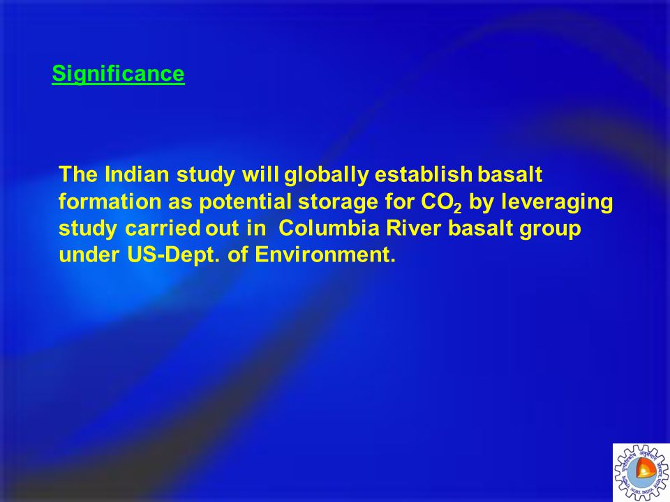 Significance The Indian study will globally establish basalt. formation as potential storage for CO2 by leveraging.