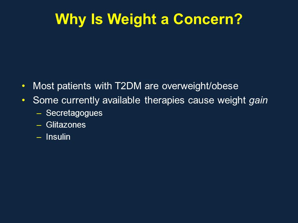 Why Is Weight a Concern Most patients with T2DM are overweight/obese