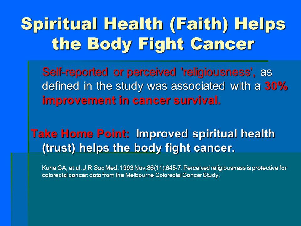 Spiritual Health (Faith) Helps the Body Fight Cancer