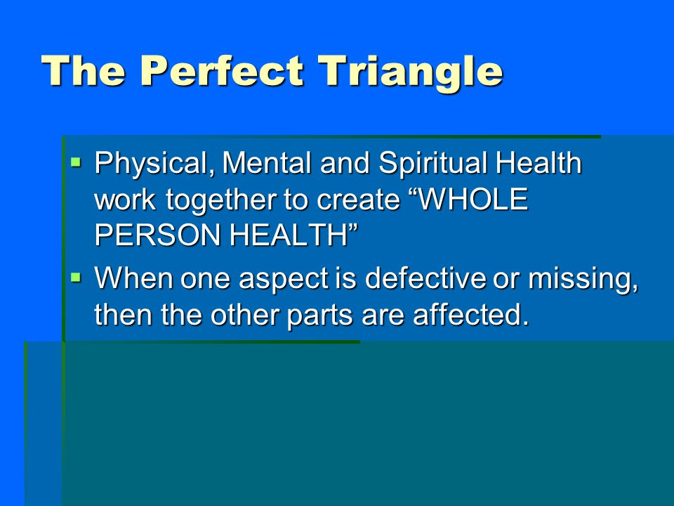 The Perfect Triangle Physical, Mental and Spiritual Health work together to create WHOLE PERSON HEALTH