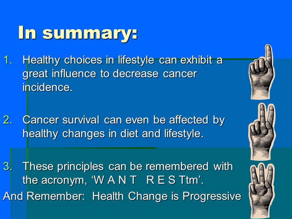 In summary: Healthy choices in lifestyle can exhibit a great influence to decrease cancer incidence.