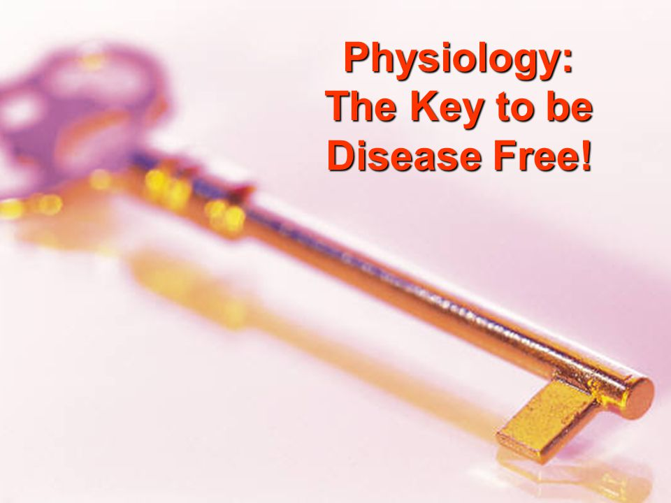 Physiology: The Key to be Disease Free!