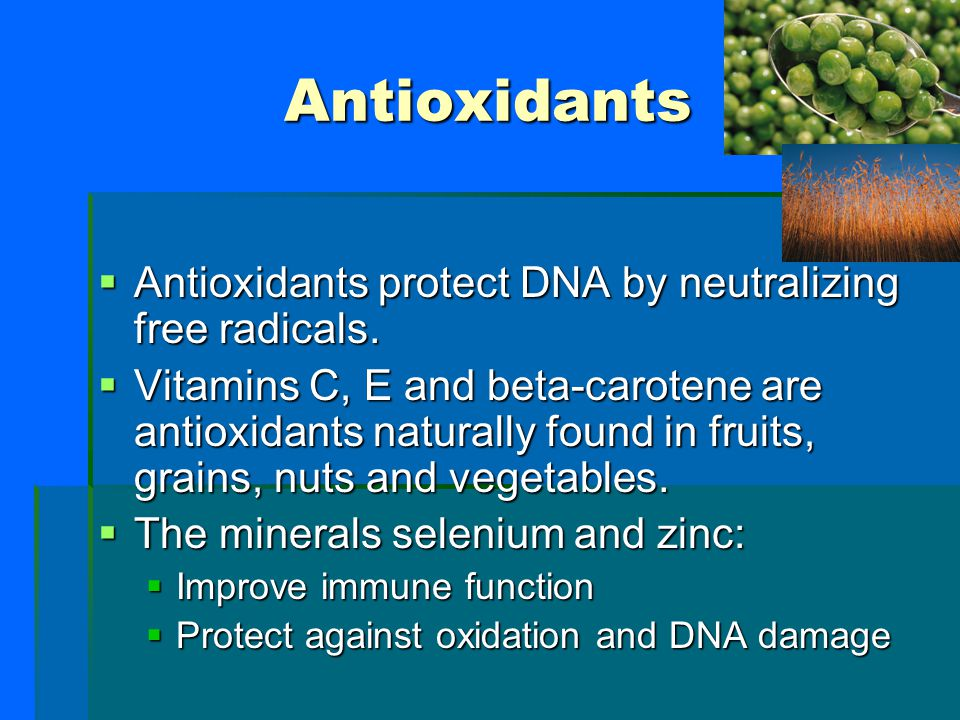 Antioxidants Antioxidants protect DNA by neutralizing free radicals.