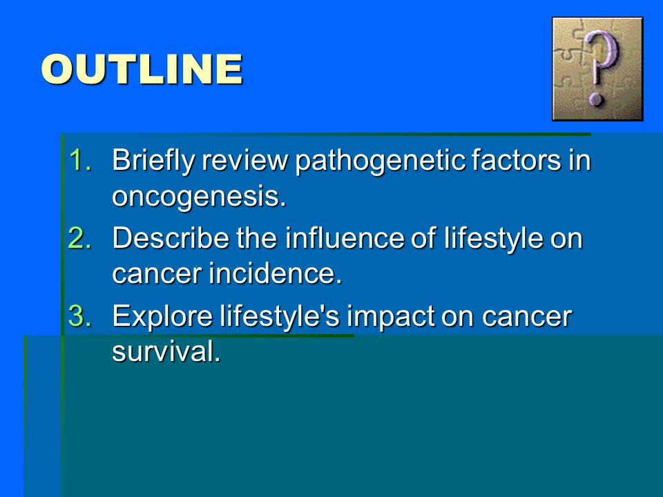 OUTLINE Briefly review pathogenetic factors in oncogenesis.