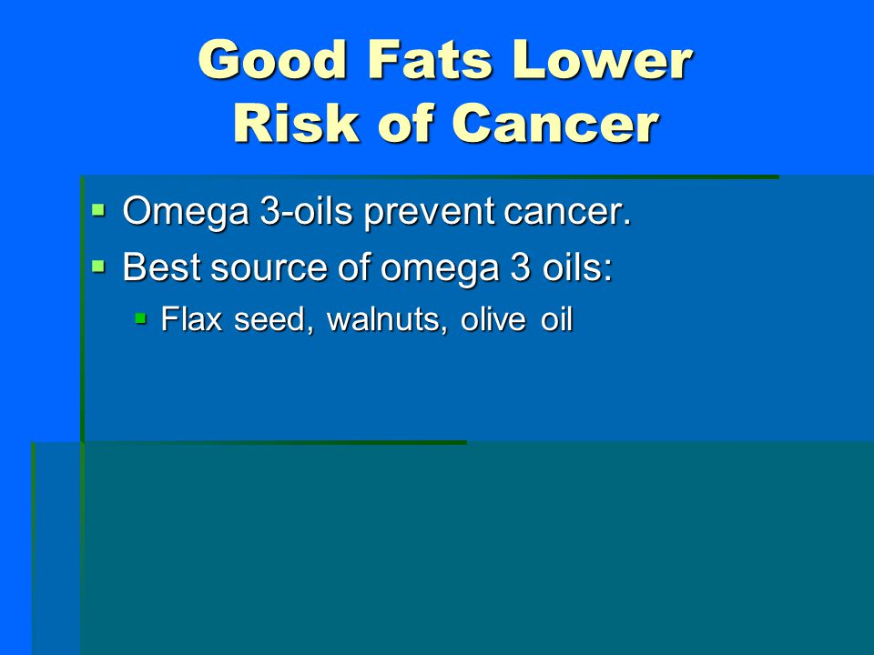 Good Fats Lower Risk of Cancer