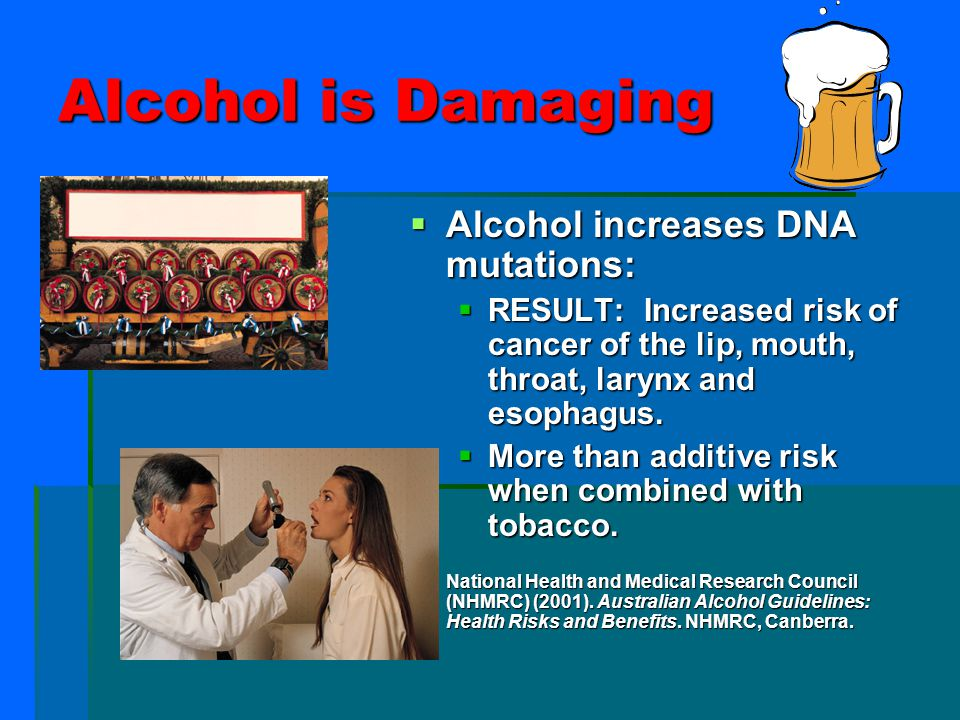 Alcohol is Damaging Alcohol increases DNA mutations: