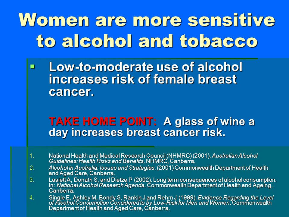 Women are more sensitive to alcohol and tobacco