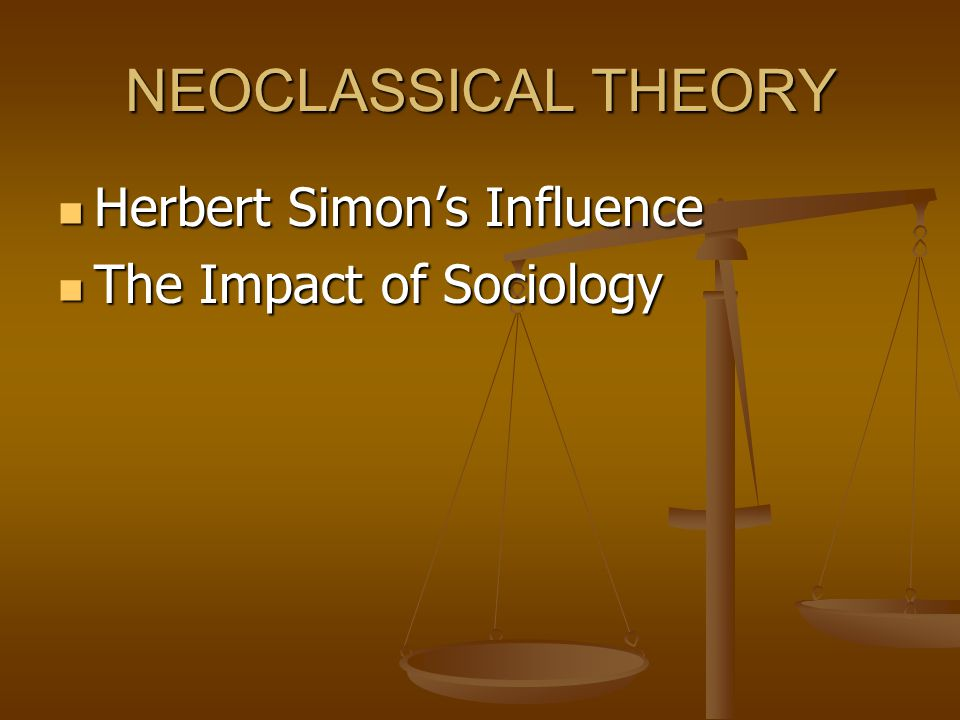 NEOCLASSICAL THEORY Herbert Simon's Influence The Impact of Sociology
