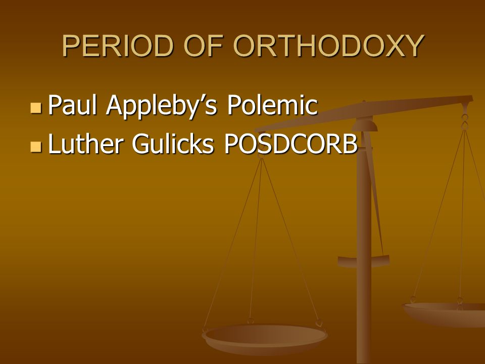 PERIOD OF ORTHODOXY Paul Appleby's Polemic Luther Gulicks POSDCORB