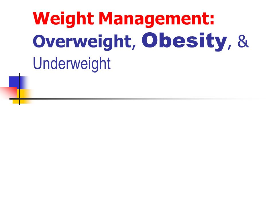 Weight Management: Overweight, Obesity, & Underweight