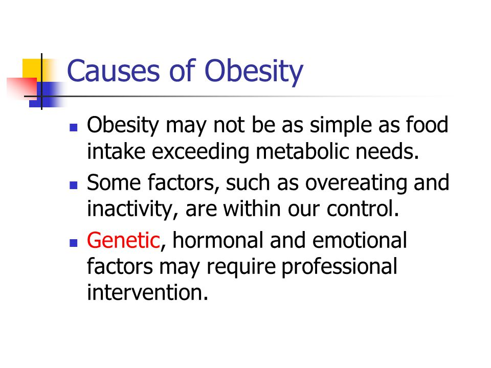 Causes of Obesity Obesity may not be as simple as food intake exceeding metabolic needs.