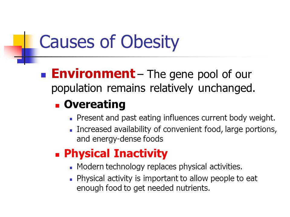 Causes of Obesity Environment – The gene pool of our population remains relatively unchanged. Overeating.