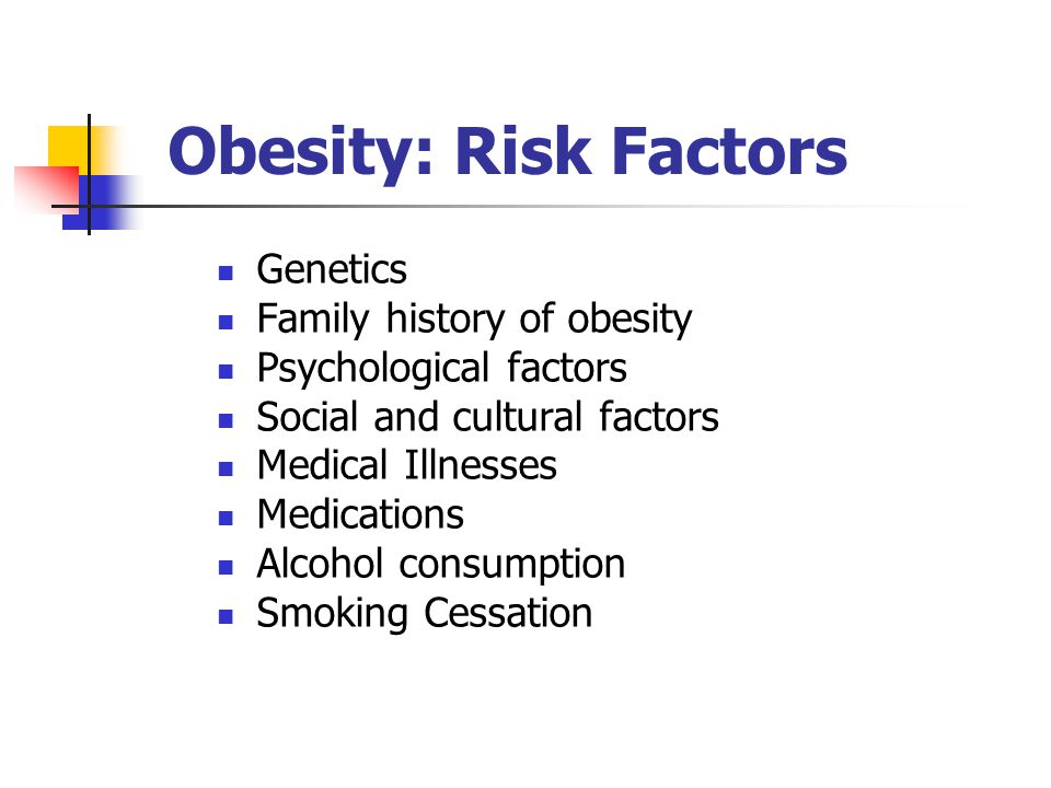 Obesity: Risk Factors Genetics Family history of obesity
