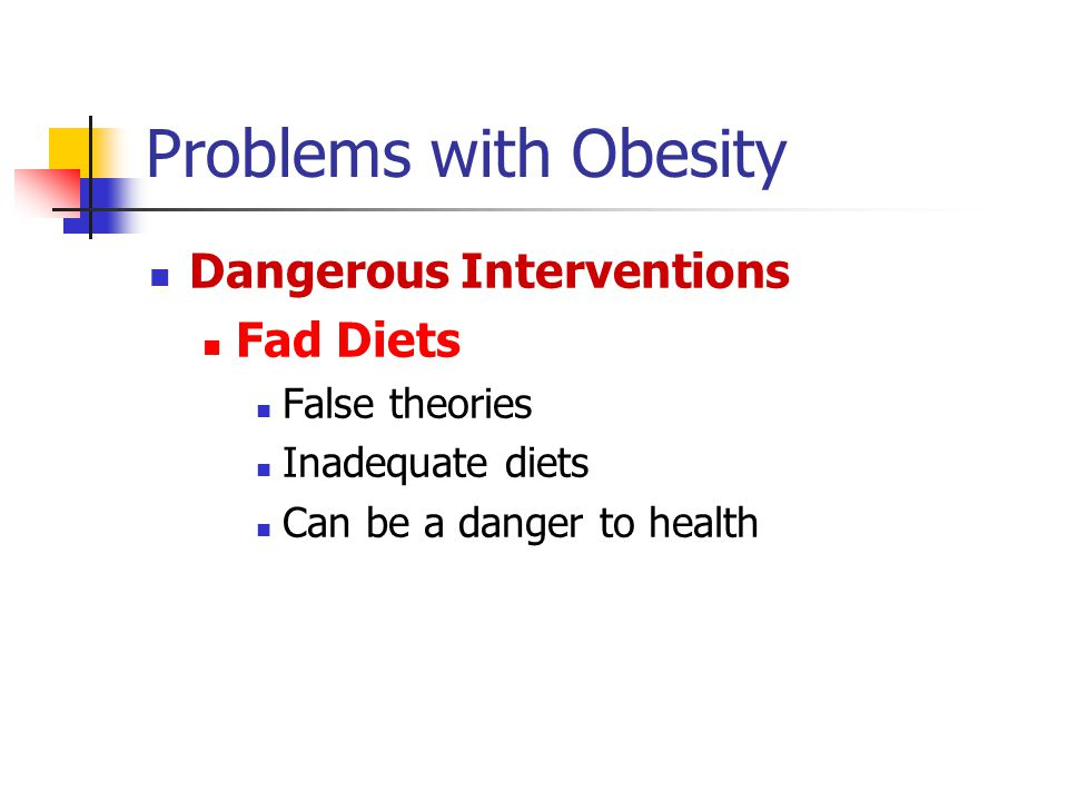 Problems with Obesity Dangerous Interventions Fad Diets False theories