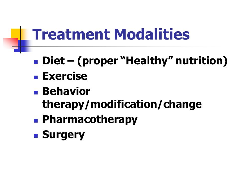 Treatment Modalities Diet – (proper Healthy nutrition) Exercise